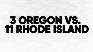 (3) Oregon vs. (11) Rhode Island