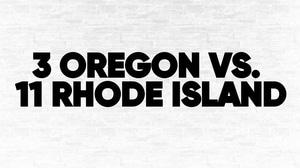 (3) Oregon vs. (11) Rhode Island