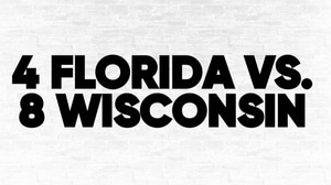 (4) Florida vs. (8) Wisconsin